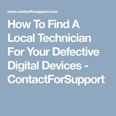 The Best Way To Find A Local Technician For Your Defective Digital Devices